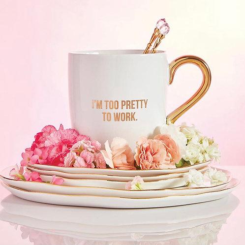 I'm Too Pretty to Work Mug