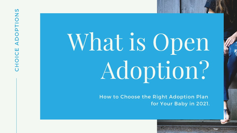 what is open adoption how to choose the right adoption plan for your baby in 2021