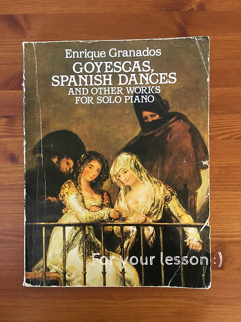 Goyescas, Spanish Dances and Other Works for Solo Piano By Enrique Granados