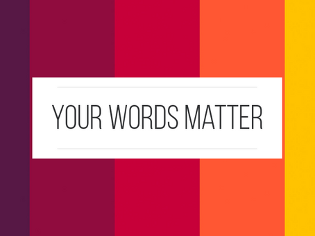 Monday Motivation - Your Words Have Power: Choose Them Carefully
