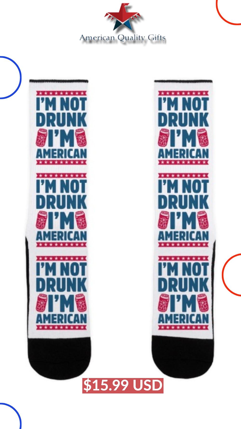 I'm Not Drunk I'm American US Size 7-13 Socks