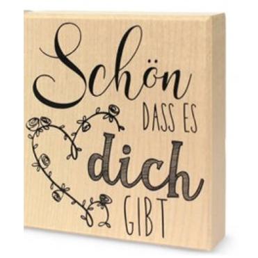 Holz Stempel Schön DASS ES dich GIBT, 8x9cm