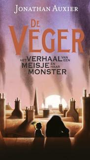 De Veger - Het verhaal van een meisje en haar monster   Een boek over vriendschap en armoede