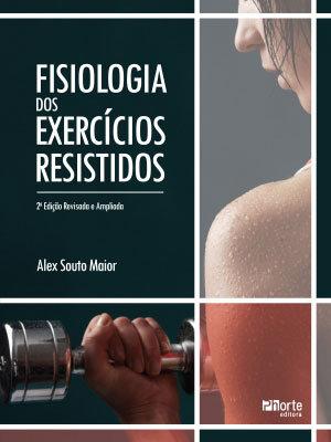 FISIOLOGIA DOS EXERCÍCIOS RESISTIDOS - 2 ED