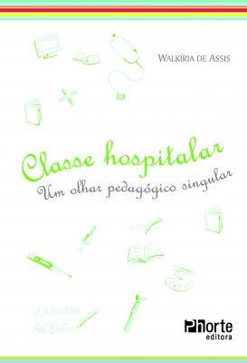 CLASSE HOSPITALAR: UM OLHAR PEDAGÓGICO SINGULAR