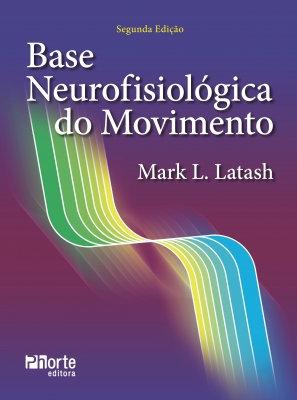 BASE NEUROFISIOLÓGICA DO MOVIMENTO 2ED