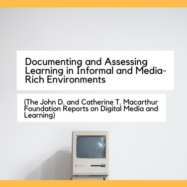 Documenting and Assessing Learning in Informal and Media-Rich Environments