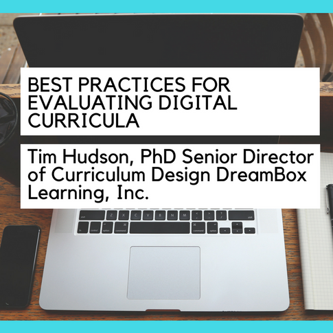 Best Practices for Evaluating Digital Curricula Tim Hudson, PhD Senior Director of Curriculum Design DreamBox Learning, Inc.