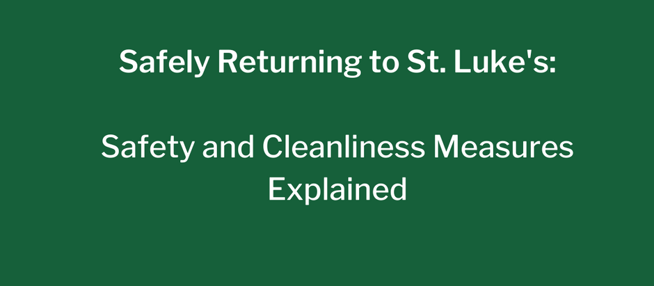 Safely Return to Church at St. Luke's- Our enhanced cleaning and sanitation measures explained: