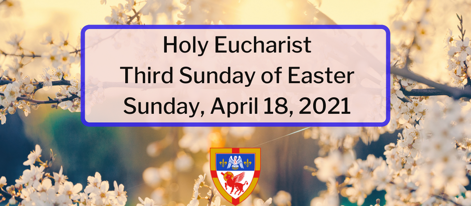 Third Sunday of Easter: Sunday, April 18, 2021 Service @ 10:30 am on Facebook Live and Vimeo
