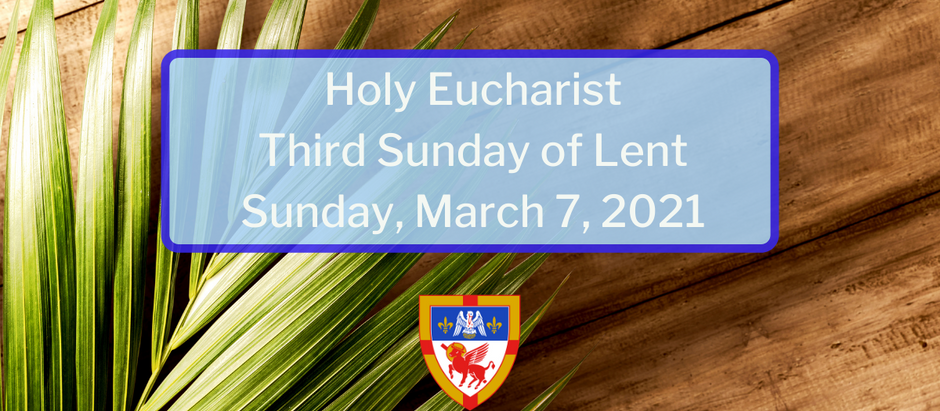 Third Sunday of Lent: Sunday, March 7, 2021 Service @ 10:30 am on Facebook Live and Vimeo