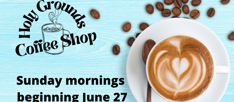 HOLY GROUNDS Coffee house to open June 27