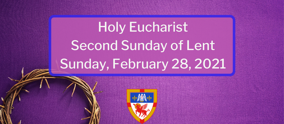 Second Sunday of Lent: Sunday, February 28, 2021 Service @ 10:30 am on Facebook Live and Vimeo