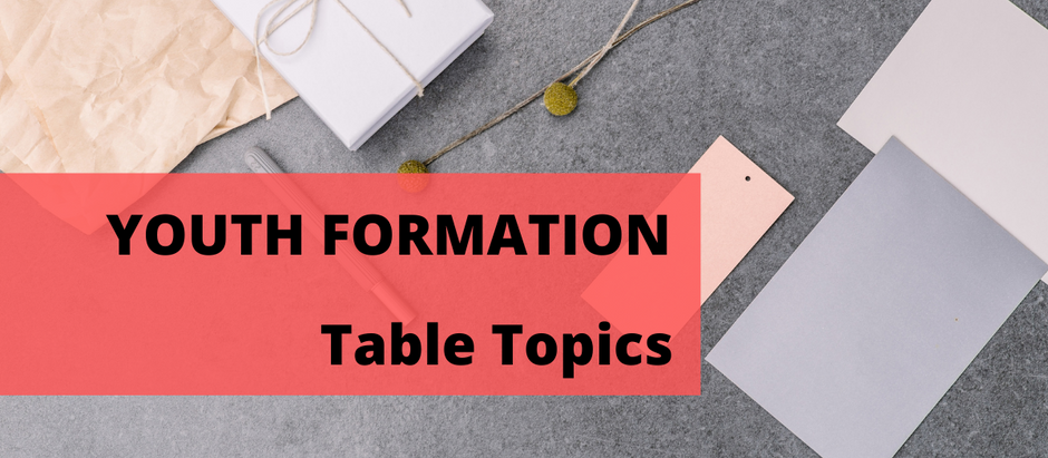 Youth Formation Table Topics to do at home with your children