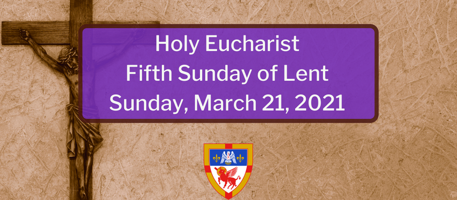 Fifth Sunday of Lent: Sunday, March 21, 2021 Service @ 10:30 am on Facebook Live and Vimeo