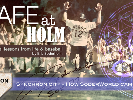 """""""Safe at Holm""""  with Eric Soderholm - Lesson 1 - Synchronicity - How SoderWorld Came to Be"""