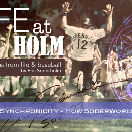 """Safe at Holm""  with Eric Soderholm - Lesson 1 - Synchronicity - How SoderWorld Came to Be"