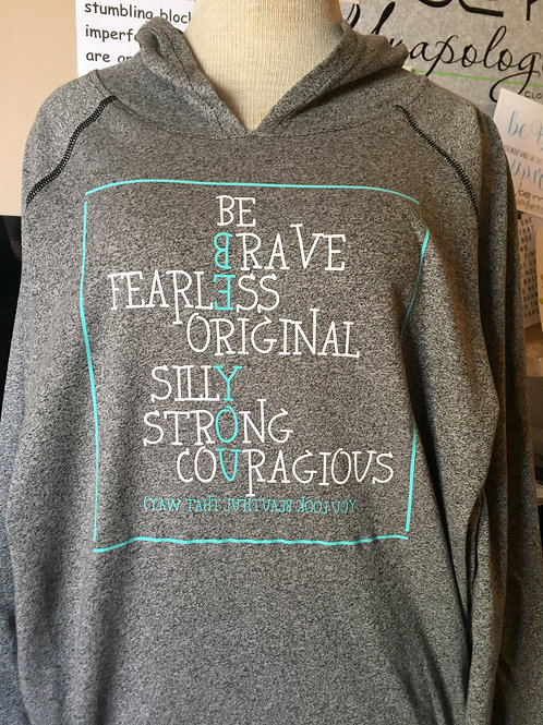 Be Brave, Fearless, Original, Silly,Strong, Courageous/Be YOU Hoody
