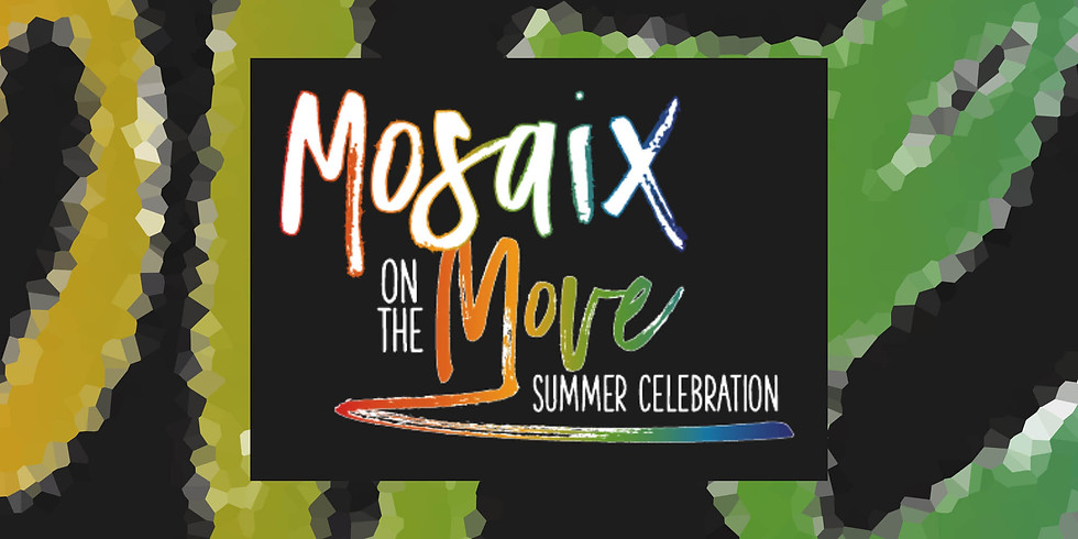 Mosaix on the Move-Summer Celebration
