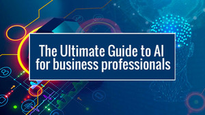 The Ultimate Guide to AI for business professionals