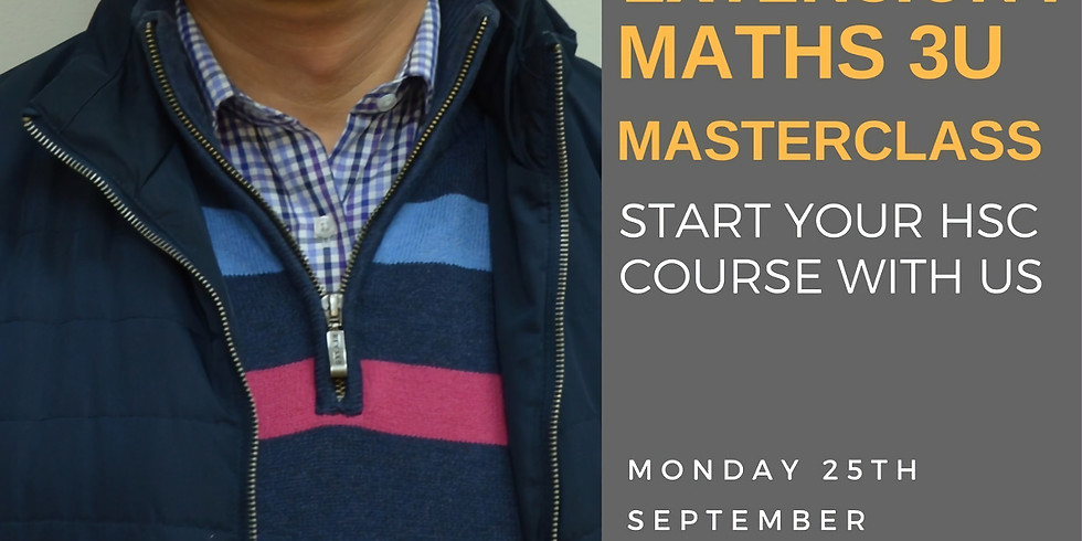 Year 11 into Year 12 Extension 1 Mathematics 3U Masterclass