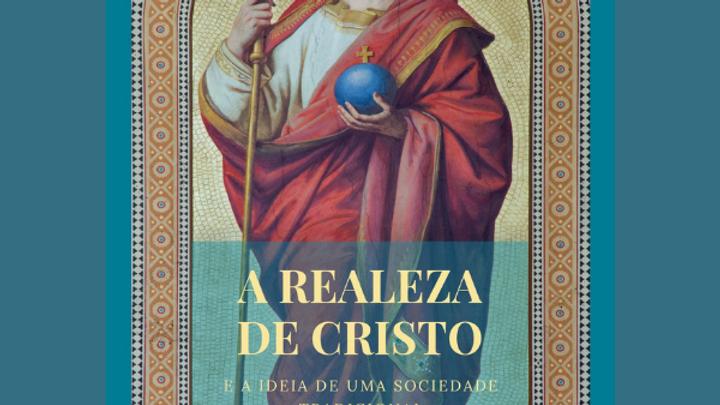 A Realeza de Cristo e a ideia de uma sociedade tradicional