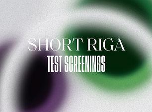 Short Riga Test Screenings 16-9.jpg