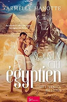 ◣α Sous un ciel Egyptien - Tome 1 L'envol du Lotus -  Armelle Hanotte α◢