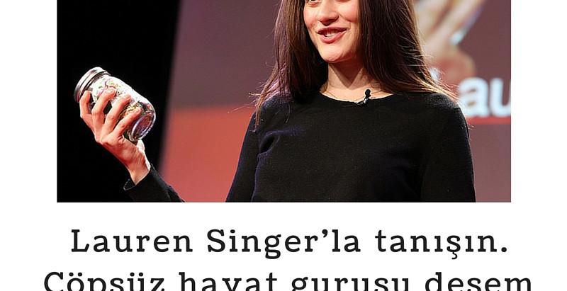 SIFIR ATIKLA YAŞAMAK MÜMKÜN DİYEN KADIN: LAUREN SINGER