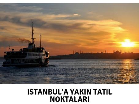 İstanbul'a Yakın Tatil Noktaları