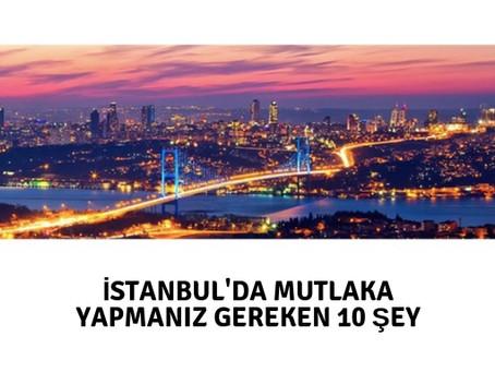 İstanbul'da Mutlaka Yapmanız Gereken 10 Şey