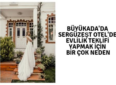 Büyükada'da Sergüzeşt Otel'de evlilik teklifi yapmak için bir çok neden