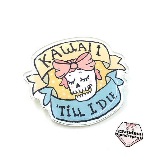 Kawaii til I Die Pin