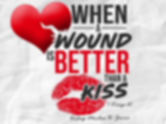 when a wound is better than a kiss.png