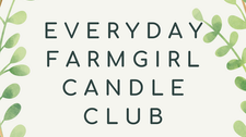 Everyday Farmgirl Candle Club