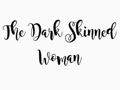 The Dark-Skinned Woman:  Achieving Self-Love in a World of Colorism