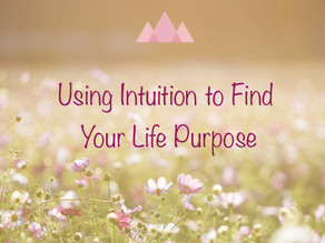 Using Intuition to Find Your Life Purpose