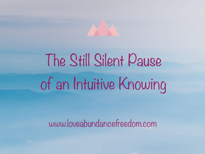 The Still, Silent Pause of an Intuitive Knowing