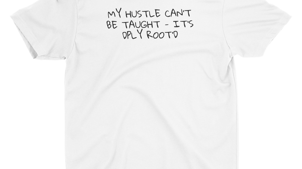 MY HUSTLE CAN'T BE TAUGHT - IT'S DPLY ROOT'D (Whi)
