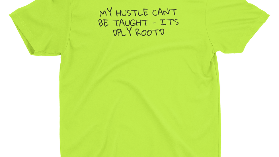 MY HUSTLE CAN'T BE TAUGHT - IT'S DPLY ROOT'D