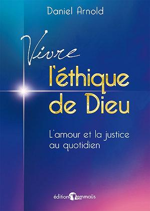 Vivre l'éthique de Dieu - L'amour et la justice au quotidien