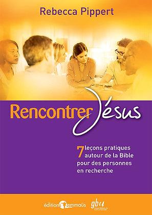 Rencontrer Jésus - 7 leçons pratiques autour de la Bible