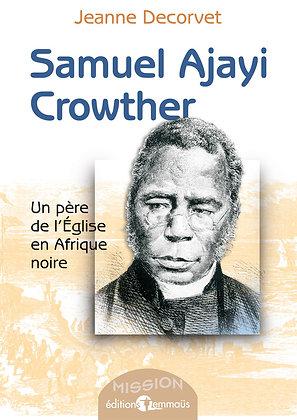 Samuel Ajayi Crowther - Un père de l'Église en Afrique noire