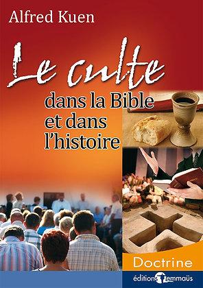 Culte (Le) - Dans la Bible et dans l'histoire