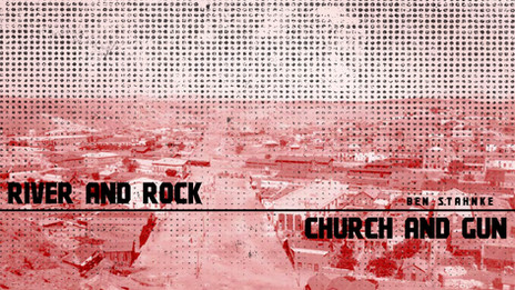 River and Rock, Church and Gun