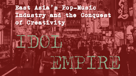 Idol Empire: East Asia's Pop-Music Industry and the Conquest of Creativity