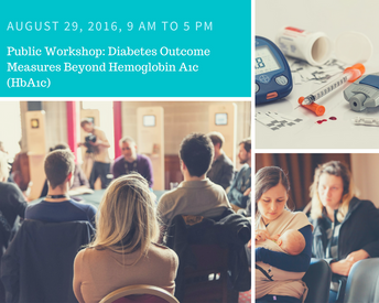 """Public Workshop: Diabetes Outcome Measures Beyond Hemoglobin A1c (HbA1c)"""