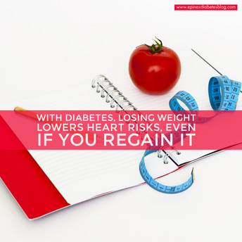 """""""With diabetes, losing weight lowers heart risks, even if you regain it"""""""