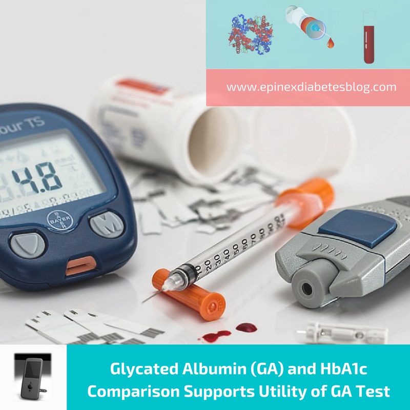 Glycated Albumin (GA) and HbA1c Comparison Supports Utility of GA Test