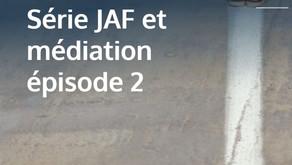 Série JAF et médiation épisode 2